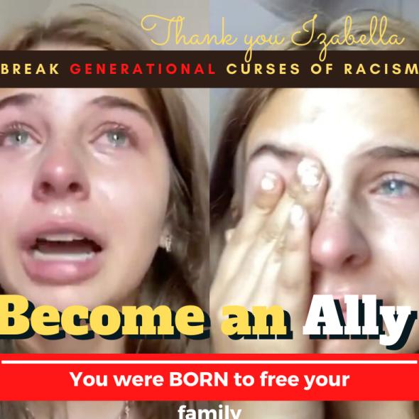 Izabella is an Ally. Break generational curses of racism.